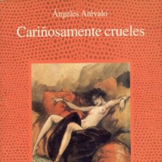 Libros de segunda mano: CARIÑOSAMENTE CRUELES. DE ÁNGELES ARÉVALO.. Lote 236494615