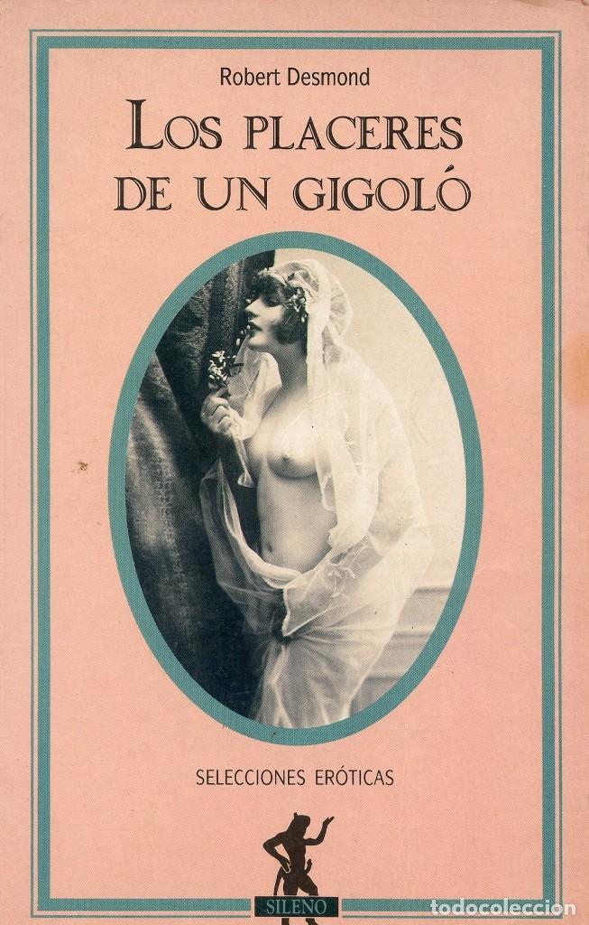 LOS PLACERES DE UN GIGOLÓ. ROBERT DESMOND (NOVELA DE TEMÁTICA GAY). (Libros de Segunda Mano (posteriores a 1936) - Literatura - Narrativa - Erótica)