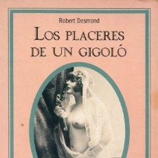 Libros de segunda mano: LOS PLACERES DE UN GIGOLÓ. ROBERT DESMOND (NOVELA DE TEMÁTICA GAY).. Lote 175300013