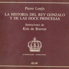 Livres d'occasion: LA HISTORIA DEL REY GONZALO DE LAS DOCE PRINCESAS. PIERRE LOUYS. ILUSTRACIONES: KRIS DE ROOVER.. Lote 175397758