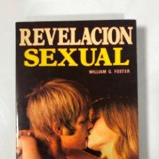 Libros de segunda mano: REVELACION SEXUAL, WILLIAM G. FOSTER. EDITORIAL MUNDILIBRO. BARCELONA, 1976. PAGS: 270. Lote 176329489