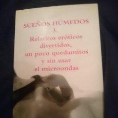 Libros de segunda mano: SUEÑOS HÚMEDOS 3. RELATITOS ERÓTICOS DIVERTIDOS, UN POCO QUEDAMITOS Y SIN USAR EL MICROONDAS. Lote 177709977