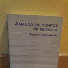 Libros de segunda mano: AMANDO EN TIEMPOS DE SILENCIO TIMOTHEE CONIGRAVE. Lote 179206432