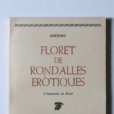 Libros de segunda mano: ANÒNIM - FLORET DE RONDALLES ERÒTIQUES. IL·LUSTRACIONS DE ROTXÉ - EL LLAMP. Lote 180257470