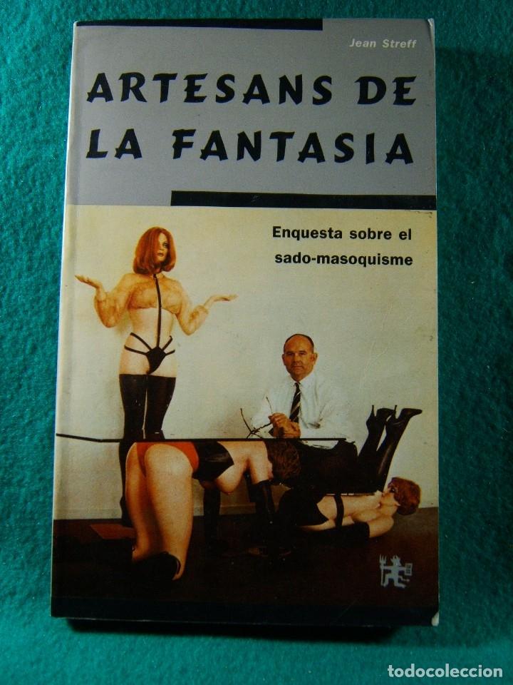 ARTESANS DE LA FANTASIA-ENQUESTA SOBRE EL SADO MASOQUISME-JEAN STREFF-1990-1ª EDICIO EN CATALA. (Libros de Segunda Mano (posteriores a 1936) - Literatura - Narrativa - Erótica)