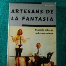 Libros de segunda mano: ARTESANS DE LA FANTASIA-ENQUESTA SOBRE EL SADO MASOQUISME-JEAN STREFF-1990-1ª EDICIO EN CATALA.. Lote 181164113