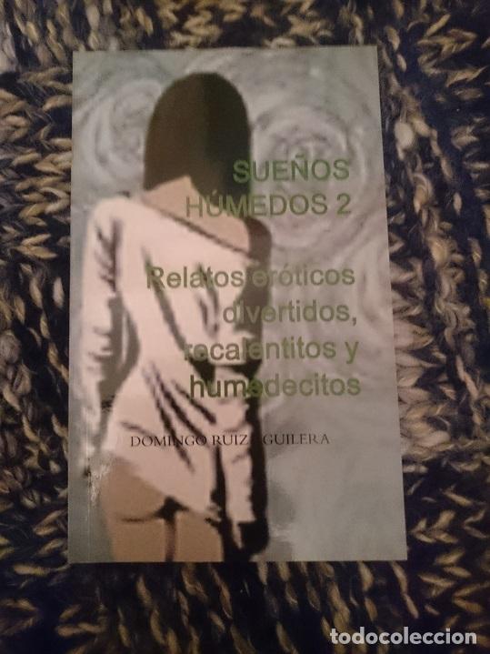 SUEÑOS HÚMEDOS 2. RELATOS ERÓTICOS DIVERTIDOS, RECALENTITOS Y HUMEDECITOS (Libros de Segunda Mano (posteriores a 1936) - Literatura - Narrativa - Erótica)