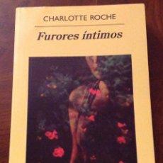 Libros de segunda mano: FURORES INTIMOS. CHARLOTTE ROCHE. ANAGRAMA. NOVELA ERÓTICA. Lote 184050365