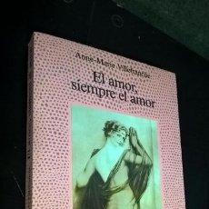 Libros de segunda mano: EL AMOR, SIEMPRE EL AMOR. ANNE-MARIE VILLEFRANCHE. ALCOR 1990. . Lote 184546030