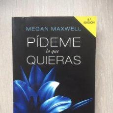Libros de segunda mano: PÍDEME LO QUE QUIERAS, DE MEGAN MAXWELL. 9ª EDICIÓN. PLANETA. . Lote 184864595