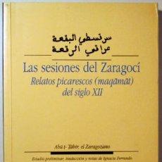Libros de segunda mano: TAHIR, ABU T- - LAS SESIONES DEL ZARAGOCÍ. RELATOS PICARESCOS (MAQAMAT) DEL SIGLO XII - ZARAGOZA 199. Lote 185972795
