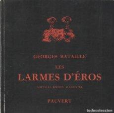 Libros de segunda mano: LES LARMES D'ÉROS, GEORGES BATAILLE (NOUVELLE ÉDITION AUGMENTÉE). Lote 186019337
