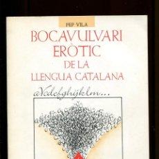 Livres d'occasion: PEP VILA. BOCAVULVARI ERÒTIC DE LA LLENGUA CATALANA. ED. EL LLAMP 1987. NOU. Lote 191861008