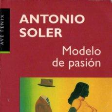 Libros de segunda mano: MODELO DE PASIÓN (ANTONIO SOLER). Lote 194345633