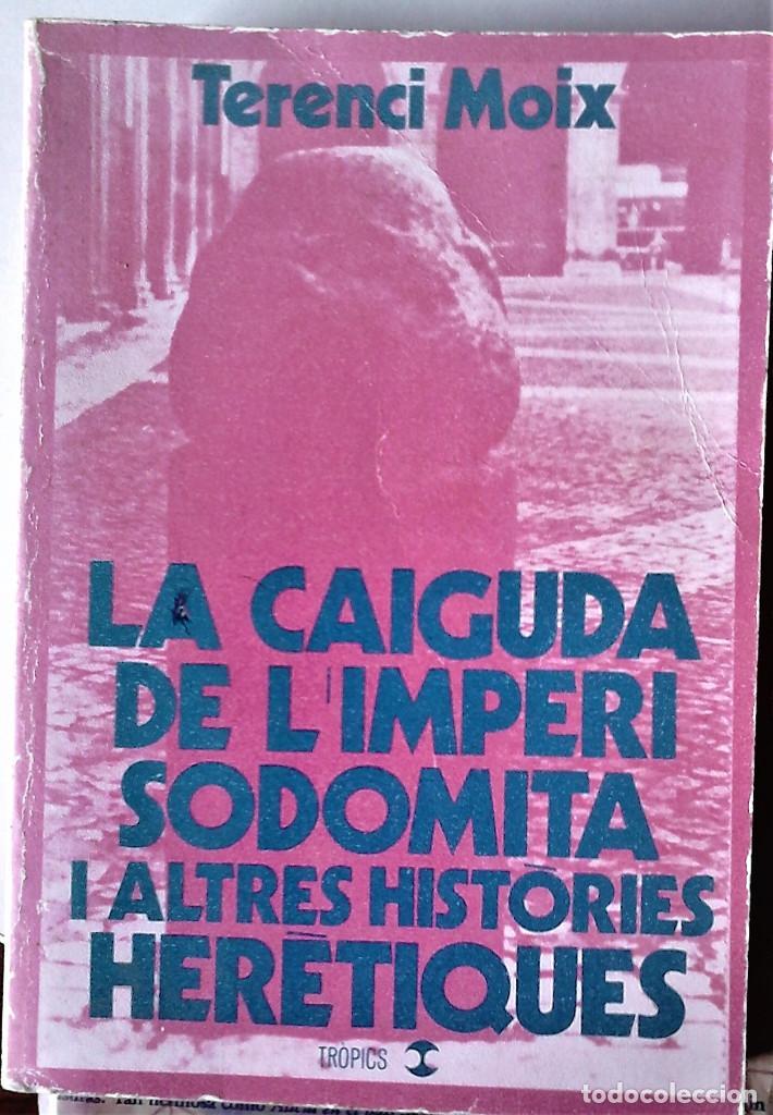 TERENCI MOIX - LA CAIGUDA DE L'IMPERI SODOMITA I ALTRES HISTÒRIES HERÈTIQUES (1ª EDICIÓ) (Libros de Segunda Mano (posteriores a 1936) - Literatura - Narrativa - Erótica)