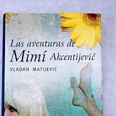 Libros de segunda mano: LAS AVENTURAS DE MIMÍ AKCENTIJEVIC. VLADAN MATIJEVIC. Lote 195272728