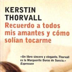 Livres d'occasion: RECUERDO A TODOS MIS AMANTES Y CÓMO SOLÍAN TOCARME - KERSTIN THORVALL - EL ALEPH EDITORES. Lote 195842158