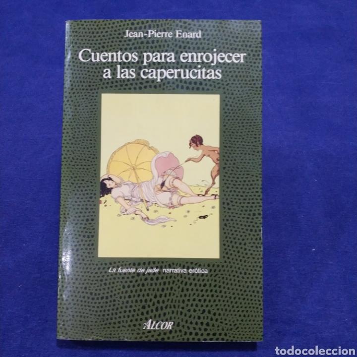CUENTOS PARA ENROJECER A LAS CAPERUCITAS - JEAN-PIERRE ENARD (Libros de Segunda Mano (posteriores a 1936) - Literatura - Narrativa - Erótica)