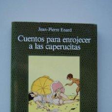 Livres d'occasion: CUENTOS PARA ENROJECER A LAS CAPERUCITAS-JEAN PIERRE ENARD-ALCOR-FUENTE DE JADE. Lote 198350731