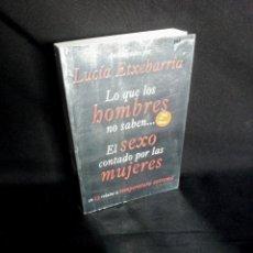 Libros de segunda mano: LUCIA ETXEBARRIA - LO QUE LOS HOMBRES NO SABEN...EL SEXO CONTADO POR LAS MUJERES - 2008. Lote 201600488