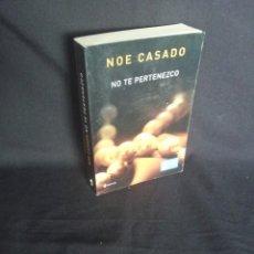 Libros de segunda mano: NOE CASADO - NO TE PERTENEZCO - ESENCIA PLANETA 2015. Lote 202849197