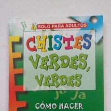 Libros de segunda mano: CHISTES VERDES VERDES. COMO HACER EL AMOR SIN DEJAR DE REIRSE. SOLO PARA ADULTOS. TDK181. Lote 206463032