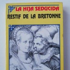 Libros de segunda mano: LA HIJA SEDUCIDA - RESTIF DE LA BRETONNE - ED. SEUBA 1991. Lote 206464803