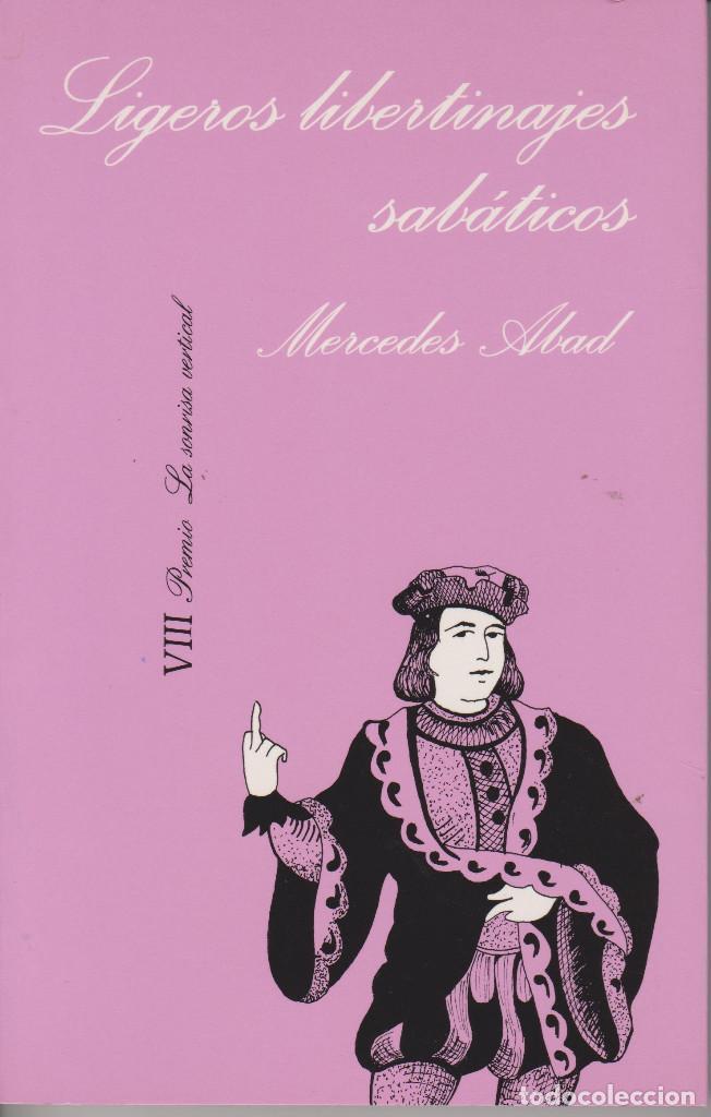 LIGEROS LIBERTINAJES SABÁTICOS. MERCEDES ABAD (Libros de Segunda Mano (posteriores a 1936) - Literatura - Narrativa - Erótica)