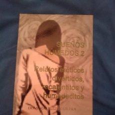 Libros de segunda mano: SUEÑOS HÚMEDOS 2. RELATOS ERÓTICOS DIVERTIDOS, RECALENTITOS Y HUMEDECITOS. Lote 207788345