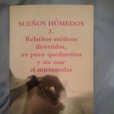 Libros de segunda mano: SUEÑOS HÚMEDOS 3. RELATITOS ERÓTICOS DIVERTIDOS, UN POCO QUEDAMITOS Y SIN USAR EL MICROONDAS. Lote 207788557