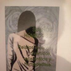 Libros de segunda mano: SUEÑOS HÚMEDOS 2. RELATOS ERÓTICOS DIVERTIDOS, RECALENTITOS Y HUMEDECITOS. Lote 209339546