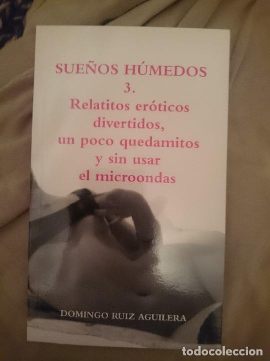 SUEÑOS HÚMEDOS 3. RELATITOS ERÓTICOS DIVERTIDOS, UN POCO QUEDAMITOS Y SIN USAR EL MICROONDAS (Libros de Segunda Mano (posteriores a 1936) - Literatura - Narrativa - Erótica)