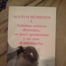 Libros de segunda mano: SUEÑOS HÚMEDOS 3. RELATITOS ERÓTICOS DIVERTIDOS, UN POCO QUEDAMITOS Y SIN USAR EL MICROONDAS. Lote 209339557