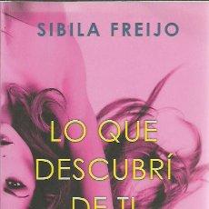 Libros de segunda mano: SIBILA FREIJO-LO QUE DESCUBRÍ DE TÍ.EDICIONES B.2017.. Lote 211748886