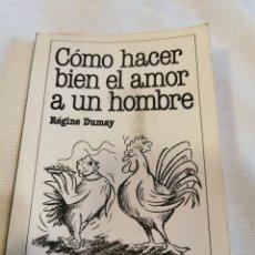Libros de segunda mano: CÓMO HACER BIEN EL AMOR A UN HOMBRE. Lote 213104606