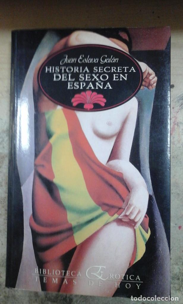 JUAN ESLAVA GALÁN: HISTORIA SECRETA DEL SEXO EN ESPAÑA (MADRID, 1991) (Libros de Segunda Mano (posteriores a 1936) - Literatura - Narrativa - Erótica)