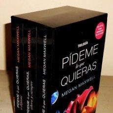 Libros de segunda mano: MEGAN MAXWELL. PIDEME LO QUE QUIERAS. SAGA. TRILOGIA COMPLETA EN ESTUCHE.. Lote 215901670
