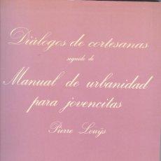 Libros de segunda mano: DIALÓGOS DE CORTESANAS SEGUIDOS DE MANUAL DE URBANIDAD PARA JOVENCITAS DE PIERRE LOUYS. Lote 217934601