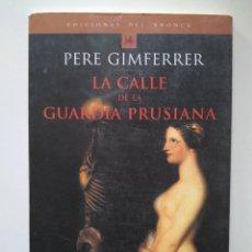 Libros de segunda mano: PERE GIMFERRER: LA CALLE DE LA GUARDIA PRUSIANA. Lote 219517518