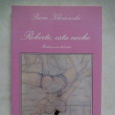 Libros de segunda mano: ROBERTE, ESTA NOCHE. PIERRE KLOSSOWSKI. TUSQUETS EDITORES. ESPAÑA 1997. LA SONRISA VERTICAL. Nº 102. Lote 219708591