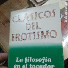Livros em segunda mão: CLÁSICOS DEL EROTISMO, LA FILOSOFÍA EN EL TOCADOR, MARQUÉS DE SADE. L.6922-862. Lote 222050057