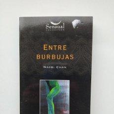 Libros de segunda mano: ENTRE BURBUJAS. NAOBI CHAN. SENSUAL COLLECTION. TDK542. Lote 222304561