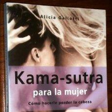 Libros de segunda mano: KAMASUTRA PARA LA MUJER POR ALICIA GALLOTTI DE ED. MARTÍNEZ ROCA EN BARCELONA 2001. Lote 228510630