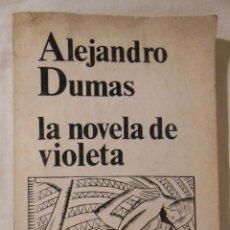 Libros de segunda mano: LA NOVELA DE VIOLETA. 1978 ALEJANDRO DUMAS. Lote 235222000