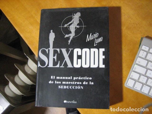 Libros de segunda mano: Sexcode, Mario Luna - ENSAYO BS 10 SF ARTE DE LIGAR SEDUCIR MANUAL DE LOS MAESTROS DE SEDUCCION - Foto 2 - 57644715