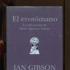 Libros de segunda mano: IAN GIBSON. EL EROTÓMANO. VIDA SECRETA DE HENRY SPENCER ASHBEE. ED.B 2002. TAPA DURA. Lote 237056470