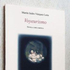 Libros de segunda mano: VOYEURISMO. NOVELA CORTA ERÓTICA - VÁZQUEZ LEÓN, MARTÍN ISIDRO. Lote 245418555