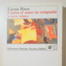 Libros de segunda mano: RIERA, CARME - CONTRA EL AMOR EN COMPAÑÍA Y OTROS RELATOS - BARCELONA 1991 - 1ª EDICIÓN - DEDICADO. Lote 251846985