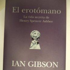 Libros de segunda mano: EL EROTOMANO LA VIDA SECRETA DE HENRY SPENCER.IAN GIBSON EDICIONES B PERFECTO ESTADO TAPA DURA. Lote 252026485