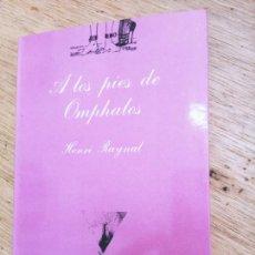 Libros de segunda mano: HENRI RAYNAL: A LOS PIES DE OMPHALOS. Lote 254213540